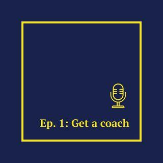 Ep. 1: Get a coach