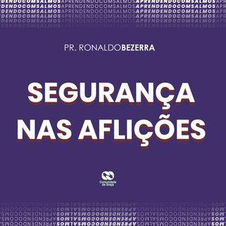 SEGURANÇA NAS AFLIÇÕES // pr. Ronaldo Bezerra