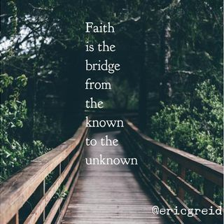 "Building that ""Bridge Of Faith"" between the known and the unknown"