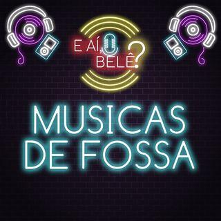 #01 - Musicas de Fossa | E aí, Belê?