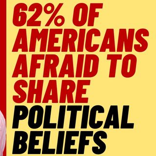 62% of Americans Are Afraid to Share Political Views