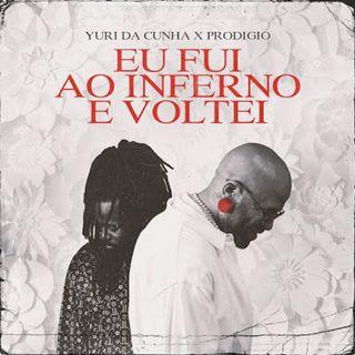 Yuri Da Cunha e Prodigio - Eu Fui Ao Inferno e Voltei (Kizomba)(BAIXAR AQUI MP3)