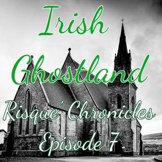 Risque Chronicles Episode 7 Irish Ghostland