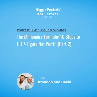 504: The Millionaire Formula: 10 Steps to Hit 7-Figure Net Worth (Part 2)