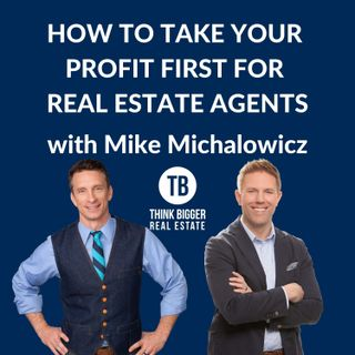 How to Take Your Profit First for Real Estate Agents with Mike Michalowicz