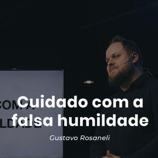 Cuidado com a falsa humildade // Gustavo Rosaneli