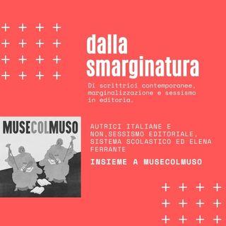 DALLA SMARGINATURA 01 - con MuseColMuso - Di autrici italiane, sessismo editoriale ed Elena Ferrante