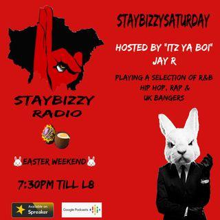 "StayBizzyRadio: Ep.17 - StayBizzy Saturday - Easter Weekend Hosted By ""Itz Ya Boi"" Jay R"
