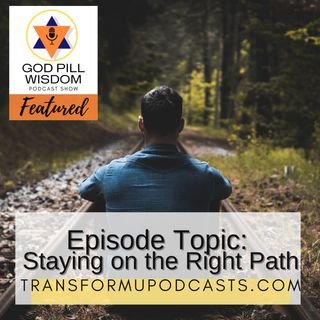 Advice for Codependent Men Series Part 4: Staying on the Right Path