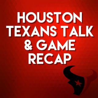 Houston Texans Talk & Game Recap