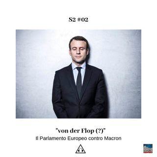 S2 Ep.02 I von der Flop - il Parlamento Europeo contro Macron
