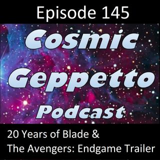Episode 145 - 20 Years of Blade & The Avengers: Endgame Trailer
