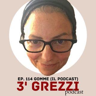 3' grezzi Ep. 114 Gomme (il podcast)