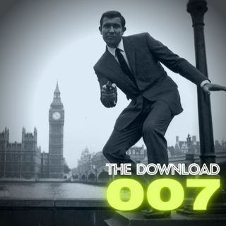 The Download Podcast Show: 007 Edition - S1 E2: On Her Majesty's Secret Service