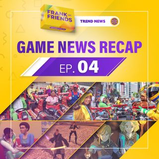 Game News Recap 04