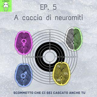 Ep. 5 - A caccia di neuromiti