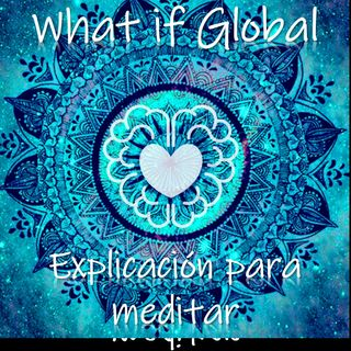 Instrucciones para meditar con Whatif global