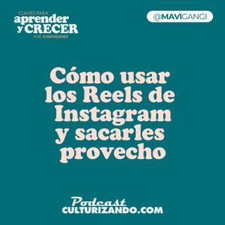 E10 • Cómo usar los Reels de Instagram y sacarles provecho • Marketing y Productividad • Culturizando