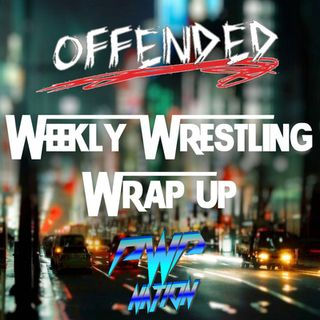 Offended presents Weekly Wrestling Wrap Up: Episode 6 - WrestleMania & NXT TakeOver Review!