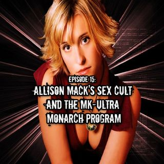 Episode 15: Allison Mack's Sex Cult And The MK-Ultra Monarch Program