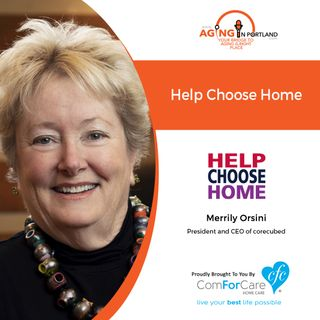 3/11/20: Merrily Orsini of corecubed | Help Choose Home | Aging in Portland with Mark Turnbull from ComForCare Portland