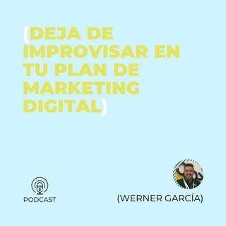 17 - Werner García (Deja de improvisar en tu plan de marketing digital)