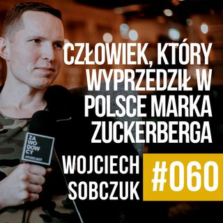 #060 - Wojciech Sobczuk - człowiek, który wyprzedził w Polsce Zuckerberga
