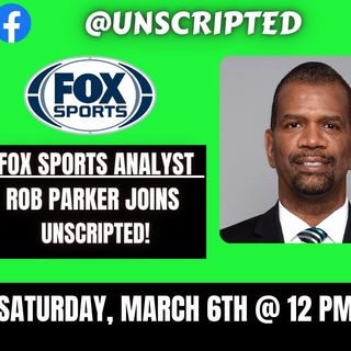 🔥 Unscripted 3/6/21 with Special Guest Fox Sports Analyst Rob Parker (@RobParkerFS1)