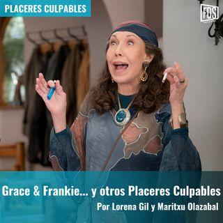 Grace & Frankie... y otros Placeres Culpables | Placeres Culpables