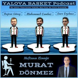 GM Murat Dönmez ile Yalova Basketbolunun Geçmişi ve Geleceği | Yalova Basket Podcast #10