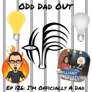 I'm Officially A Dad: ODO 126
