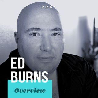 Overview of Ed Burns' Life, Leadership, and Legacy