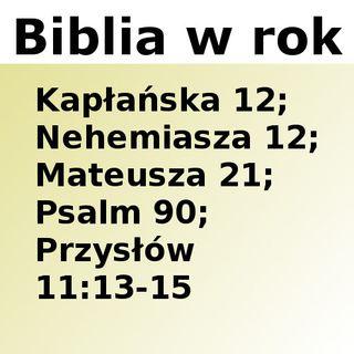 102 - Kapłańska 12, Nehemiasza 12, Mateusza 21, Psalm 90, Przysłów 11:13-15