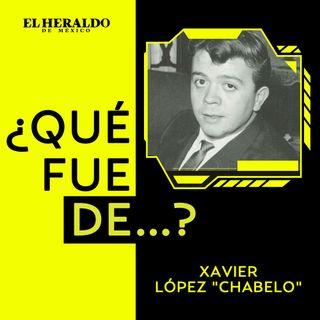 """¿Qué fue de…? Xavier López """"Chabelo"""""""