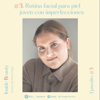 Episodio 3. Rutina facial diaria para una piel joven con imperfecciones