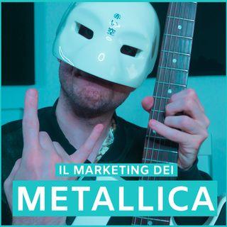 #1 - Il Marketing Dei Metallica