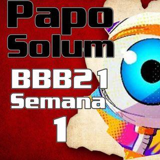 PAPO SOLUM #19 BBB21 – Semana 1
