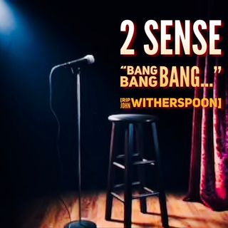 "2 Sense ""Bang, Bang, Bang"" [R.I.P. John Witherspoon] (Hymens, Niggas-n -Chicken, Financial Literacy)"