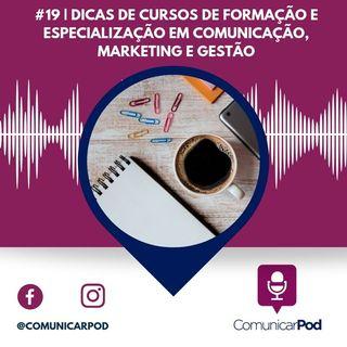 ComunicarPod #19 | Dicas de cursos de formação e especialização em comunicação, marketing e gestão