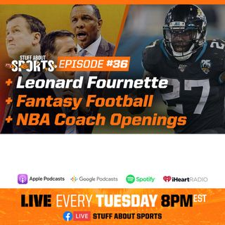 #36 - Leonard Fournette, Fantasy Football, NBA Coach Openings