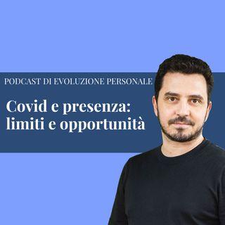 Episodio 152 - Covid e Presenza: limiti e opportunità