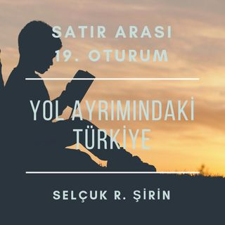 #19 Yol Ayrımındaki Türkiye: Ya Özgürlük Ya Sefalet - Selçuk R. Şirin