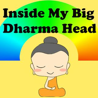 Inside My Big Dharma Head
