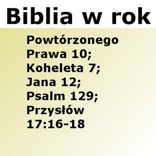 163 - Powtórzonego Prawa 10, Koheleta 7, Jana 12, Psalm 129, Przysłów 17:16-18