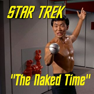 "Season 2, Episode 11: ""The Naked Time"" (TOS) with Dave Rossi"
