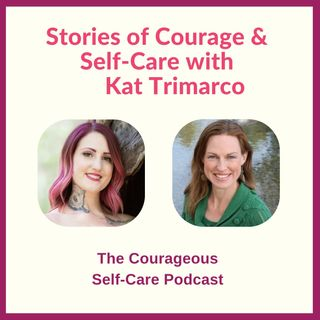Stories of Courage & Self-Care with Kat Trimarco