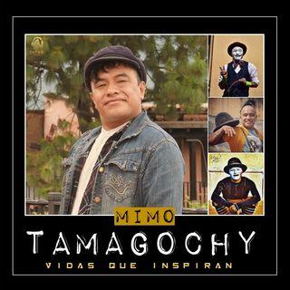 E15 Mimo Tamagochy. Vidas que Inspiran