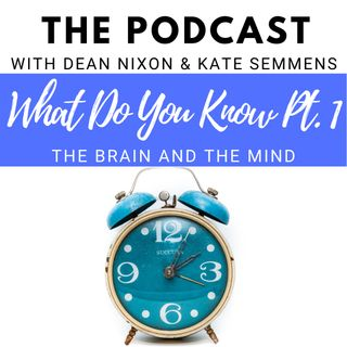 What Do You Know Part 1: The Brain and the Mind