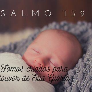 Salmo_139_II_Fomos criados para a Glória de Deus