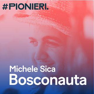 #Pionieri.02 - Michele Sica Bosconauta - Ritorno alla terra